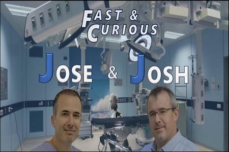 Jose & Josh: Fast & Curious - The Future of Robotic Surgeries